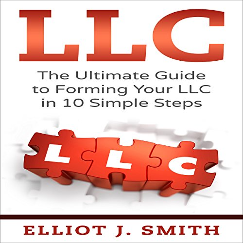 LLC: The Ultimate Guide to Forming Your LLC in 10 Simple Steps audiobook cover art