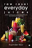 raw rasoi everyday juices: a step-by-step family guide to create simple, delicious and well-combined juices, all year round slow juicer Mar, 2021