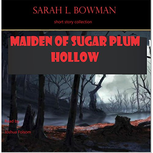 Maiden of Sugar Plum Hollow     Urban Legend Series              By:                                                                                                                                 Sarah Bowman                               Narrated by:                                                                                                                                 Josh Folsom                      Length: 26 mins     1 rating     Overall 5.0