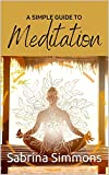 A Simple Guide to Meditation (English Edition)