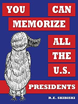 You Can Memorize All The U.S. Presidents by [R.E. Skibiski]