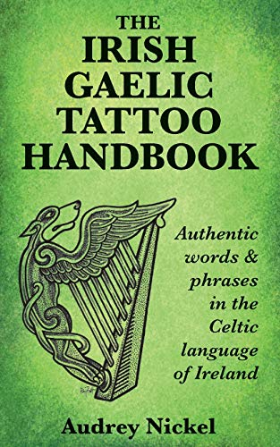 Compare Textbook Prices for The Irish Gaelic Tattoo Handbook: Authentic Words and Phrases in the Celtic Language of Ireland Illustrated Edition ISBN 9780995099883 by Nickel, Audrey