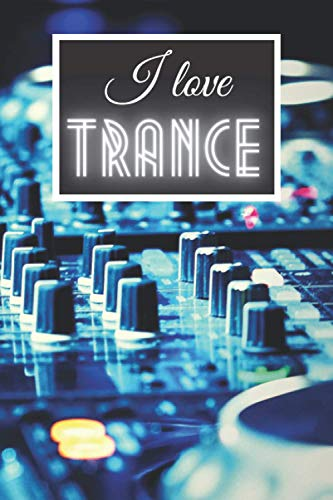 I Love Trance: Music Is My Best Friend | Classic Genre Notebook Series To Compose, Song Write Or Practice | Journal For Passionates, Musicians, Artists, Players, Singers, Students, Kids.