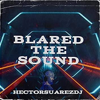 Blared The Sound