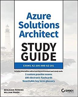 Microsoft Azure Architect Technologies and Design Complete Study Guide Exams AZ-303 and AZ-304: Exams AZ-300 and AZ-301