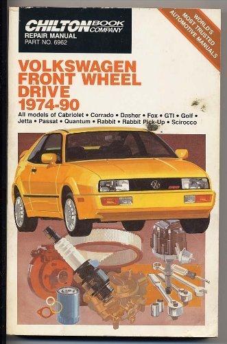 Chilton's Repair Manual Volkswagen Front Wheel Drive 1974-90: Gti, Golf, Jetta, Passat...