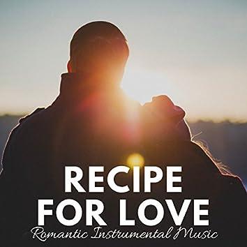 Recipe for Love: Love Songs, Wedding Music, Romantic Instrumental Music, Valentine's Day Piano Music, Romantic Dinner