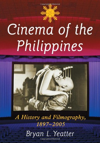 Yeatter, B: Cinema of the Philippines: A History and Filmography, 1897-2005