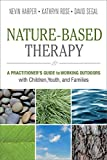 Nature-Based Therapy: A Practitioner's Guide to Working Outdoors with Children, Youth, and...