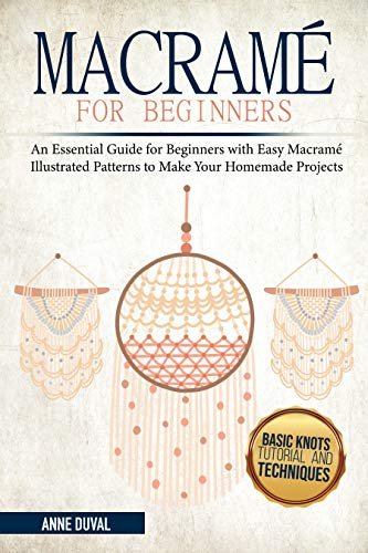 Macramé for Beginners: An Essent...