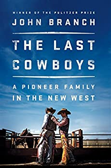 The Last Cowboys: A Pioneer Family in the New West by [John Branch]