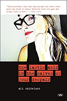 The Lactic Acid in the Calves of Your Despair by [Ali Whitelock, Author]