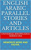 ENGLISH ARABIC  PARALLEL STORIES AND ARTICLES: MEMORIZE MORE AND FASTER. (ENGLISH ARABIC  PARALLEL TEXTS) (English Edition)