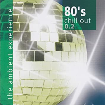 80's Chill Out the Ambient Experience