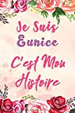 Je Suis Eunice C'est Mon Histoire: Carnet de notes avec des fleurs, pour ecrire ses rêves, et ses pensées, Un cadeau parfait pour les filles et les femmes