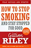 [How to Stop Smoking and Stay Stopped for Good] [By: Riley, Gillian] [May, 2007]