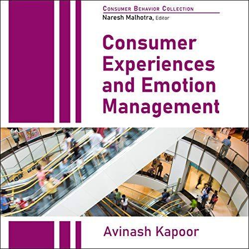 Consumer Experiences and Emotion Management Audiobook By Avinash Kapoor, Naresh Malhotra - editor cover art
