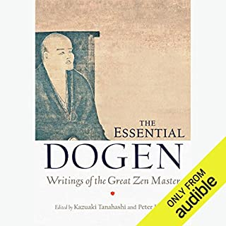 The Essential Dogen     Writings of the Great Zen Master              Written by:                                                                                                                                 Peter Levitt (editor),                                                                                        Kazuaki Tanahashi (editor)                               Narrated by:                                                                                                                                 Brian Nishii                      Length: 5 hrs and 43 mins     7 ratings     Overall 4.4