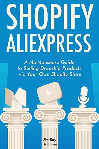 Shopify AliExpress (E-Commerce Dropshipping): A No-Nonsense Guide to Selling Dropship Products via Your Own Shopify Store (English Edition) eBook: Johnson, Jim Ray: Amazon.es: Tienda Kindle