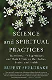 Science and Spiritual Practices: Transformative Experiences and Their Effects on Our Bodies, Brains, and Health Kindle Edition