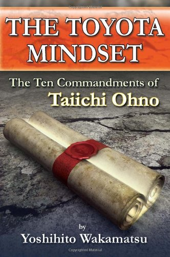 The Toyota Mindset, The Ten Commandments of Taiichi Ohno