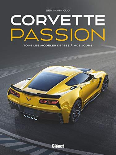 Corvette Passion: Tous les modèles de 1953 à nos jours