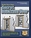 Build Your Own Secret Bookcase Door: Complete Guide With Detailed Plans for Building your own Secret Bookcase Door: Complete guide with plans for ... hidden bookcase door. (Home Security Series)