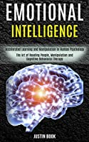 Emotional Intelligence: The Art of Reading People, Manipulation and Cognitive Behavioral Therapy (Accelerated Learning and Manipulation in Human Psychology)
