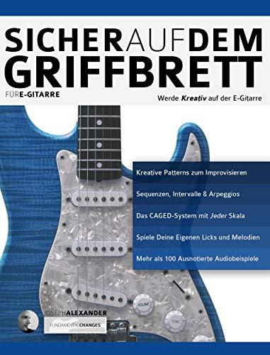 Sicher auf dem Griffbrett für Gitarre: Werde Kreativ auf De E-Gitarre (Technik für Gitarre 2)