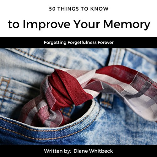 50 Things to Know to Improve Your Memory: Forgetting Forgetfulness Forever audiobook cover art
