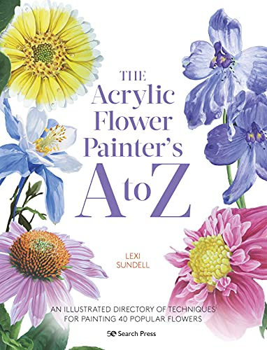 The Acrylic Flower Painter's A to Z: An illustrated directory of techniques for painting 40 popular flowers (English Edition)