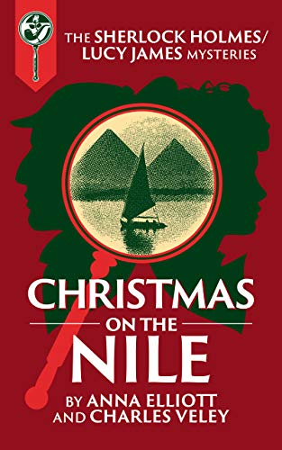 Christmas on the Nile: A Sherlock Holmes and Lucy James Mystery (herlock Holmes and Lucy James Mysteries Book 24) by [Anna Elliott, Charles Veley]