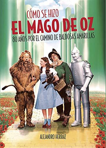 Cómo se hizo el Mago de Oz: 80 años por el camino de baldosas amarillas