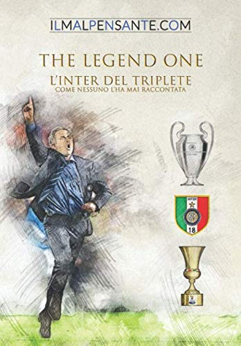 THE LEGEND ONE: L'Inter del Triplete come nessuno l'ha mai raccontata