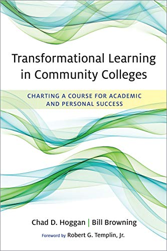 Compare Textbook Prices for Transformational Learning in Community Colleges: Charting a Course for Academic and Personal Success  ISBN 9781682534045 by Hoggan, Chad D.,Browning, Bill,Templin Jr., Robert G.