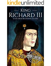 King Richard III: A Life from Beginning to End (Biographies of British Royalty)