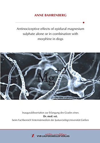 Antinociceptive effects of epidural magnesium sulphate alone or in combination with morphine in dogs (Edition Scientifique) [Feb 01. 2015] Bahrenberg. Anne