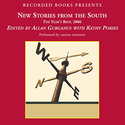 New Stories From the South     The Year's Best, 2006              By:                                                                                                                                 Allan Gurganus                               Narrated by:                                                                                                                                 Sisi Johnson,                                                                                        Pete Bradbury,                                                                                        Cynthia Darlow,                   and others                 Length: 12 hrs and 28 mins     6 ratings     Overall 3.5