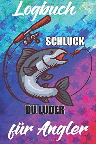 Logbuch für Angler: Angeltagebuch für Fischer zum ausfüllen von Fängen, Fischart, Länge, Gewicht, Köder, Spot, Angeln, Bildern, Rute, Fischen | Fangbuch