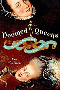 Paperback Doomed Queens: Royal Women Who Met Bad Ends, From Cleopatra to Princess Di by Kris Waldherr (2008-10-28) Book