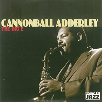 Cannonball Adderley: The Big E