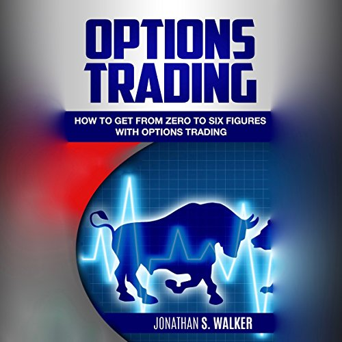 Options Trading: How to Get from Zero to Six Figures with Options Trading audiobook cover art
