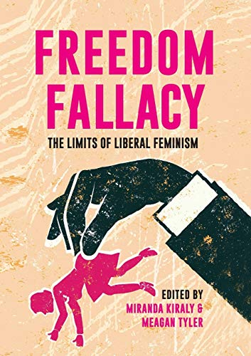 FREEDOM FALLACY: THE LIMITS OF LIBERAL FEMINISM