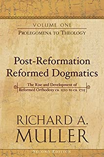 Post-Reformation Reformed Dogmatics (The Rise and Development of Reformed Orthodoxy, ca. 1520 to ca. 1725 Series): Prolegomena to Theology, Vol. 1