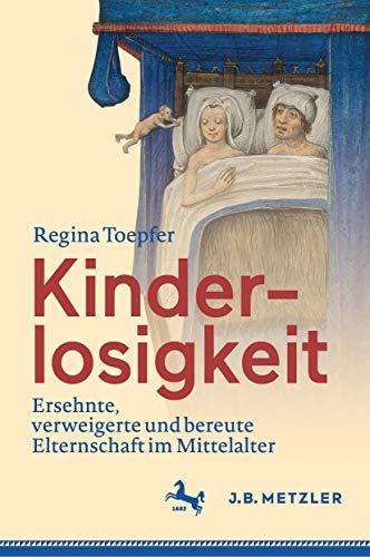 Kinderlosigkeit: Ersehnte, verweigerte und bereute Elternschaft im Mittelalter