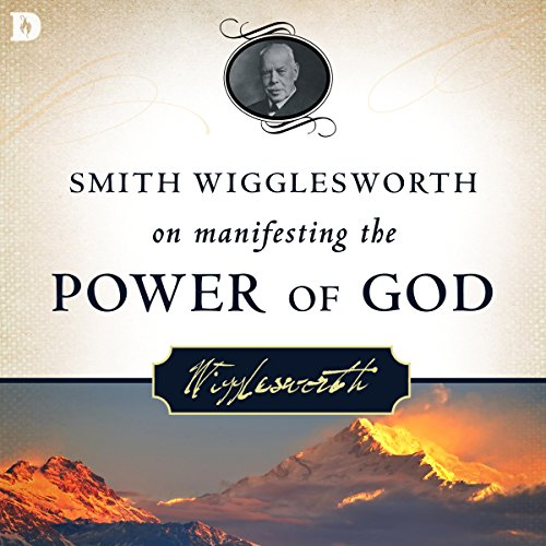 Smith Wigglesworth on Manifesting the Power of God cover art