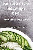 Die Bibel Fuer Veganer 2 in 1 100 Gesunde Rezepte