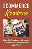 Ecommerce Roadmap: How To Start And Maintain A Successful Ecommerce Business: Selling Products Online (English Edition)
