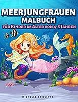 Meerjungfrauen Malbuch fuer Kinder im Alter von 4-8 Jahren: 50 Bilder mit Meeresszenarien, die Kinder Unterhalten und Sie in Kreative und Entspannende Aktivitaeten Einbeziehen