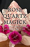 Rose Quartz Magick: Cast Simple Crystal Magic Spells With Just One Stone (Wicca and Witchcraft) (Easy Witchcraft Spells Book 1)